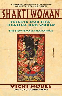Shakti Woman: Feeling Our Fire, Healing Our World - The New Female Shamanism by