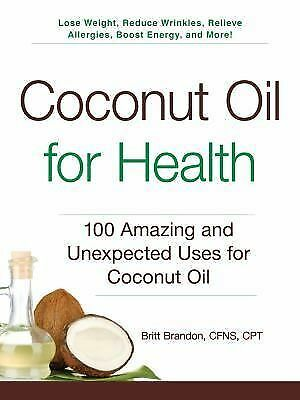 Coconut Oil for Health: 100 Amazing and Unexpected Uses for Coconut Oil, Brandon
