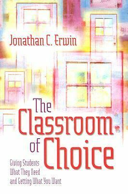 The Classroom of Choice: Giving Students What They Need and Getting What You Wan