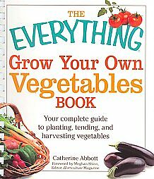 The Everything Grow Your Own Vegetables Book: Your complete guide to planting,