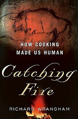 Catching Fire: How Cooking Made Us Human, Wrangham, Richard, Good Book
