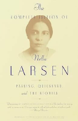 The Complete Fiction of Nella Larsen: Passing, Quicksand, and The Stories,Larsen