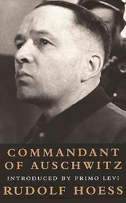 Commandant of Auschwitz : The Autobiography of Rudolf Hoess, Hoess, Rudolph, Joa