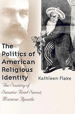 The Politics of American Religious Identity: The Seating of Senator Reed Smoot,