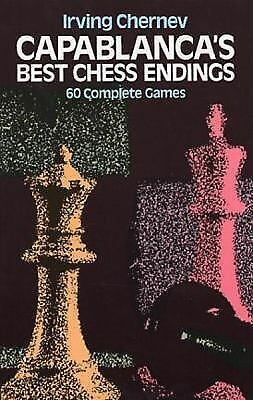 Capablanca's Best Chess Endings: 60 Complete Games  Chernev, Irving