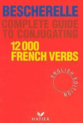 Complete Guide to Conjugating 12000 French Verbs (English Edition), Bescherelle,