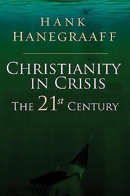 Christianity In Crisis: The 21st Century, Hank Hanegraaff, Good Book