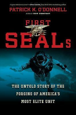 First SEALs: The Untold Story of the Forging of America?s Most Elite Unit - O'Do