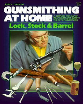 Gunsmithing at Home: Lock, Stock & Barrel- A Complete Step-by-Step Fully Illust