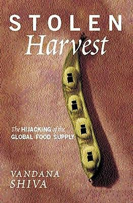 Stolen Harvest: The Hijacking of the Global Food Supply by Shiva, Vandana