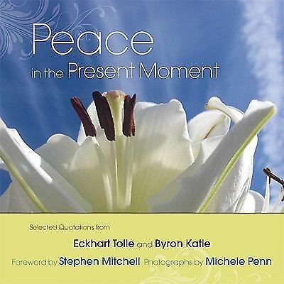 Peace in the Present Moment by Tolle, Eckhart, Katie, Byron