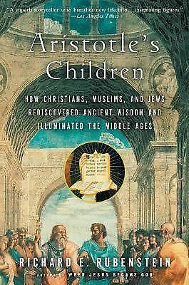 Aristotle's Children: How Christians, Muslims, and Jews Rediscovered Ancient Wi