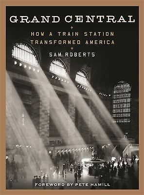 Grand Central: How a Train Station Transformed America, Roberts, Sam, Very Good
