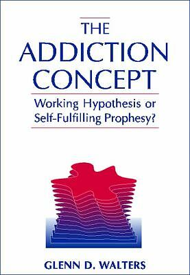 The Addiction Concept: Working Hypothesis or Self-Fulfilling Prophecy?, Walters,