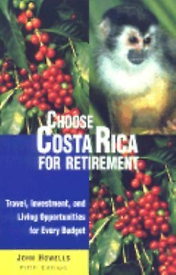 Choose Costa Rica for Retirement: Retirement Discoveries for Every Budget (Choos