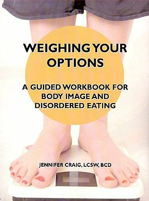 Weighing Your Options: A Guided Workbook For Body Image and Disordered Eating, J