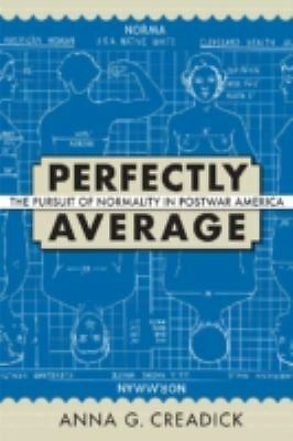 Perfectly Average: The Pursuit of Normality in Postwar America (Culture, Politic