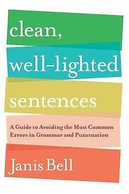 Clean, Well-Lighted Sentences: A Guide to Avoiding the Most Common Errors in Gra