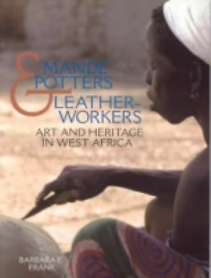 Mande Potters and Leatherworkers: Art and Heritage in West Africa, Frank, Barbar