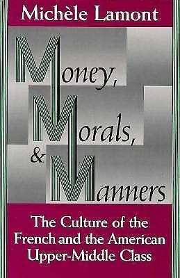 Money, Morals, and Manners: The Culture of the French and the American Upper-Mid