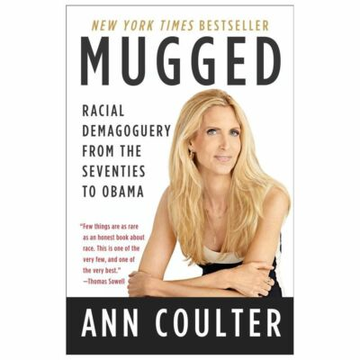 Mugged: Racial Demagoguery from the Seventies to Obama  Coulter, Ann