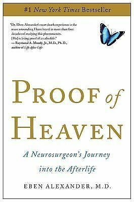 Proof of Heaven: A Neurosurgeon's Journey into the Afterlife  Eben Alexander