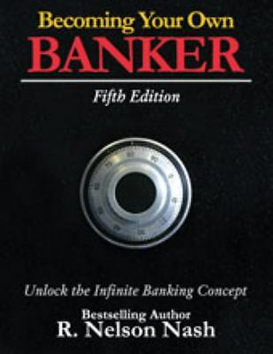 Becoming Your Own Banker: Unlock the Infinite Banking Concept by Nash, R. Nelso