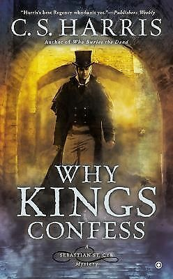 Why Kings Confess: A Sebastian St. Cyr Mystery by Harris, C.S.