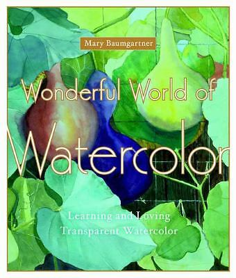 Wonderful World of Watercolor: Learning and Loving Transparent Watercolor, Baumg
