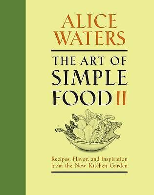 The Art of Simple Food II: Recipes, Flavor, and Inspiration from the New Kitchen