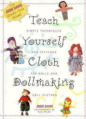 Teach Yourself Cloth Dollmaking: Simple Techniques and Patterns for Dolls and D