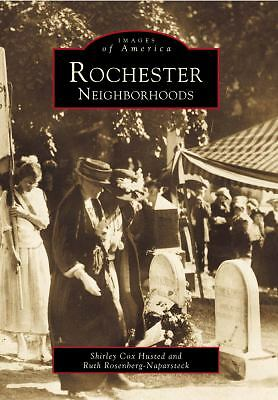 Rochester Neighborhoods (NY)  (Images of America), Shirley Cox Husted, Ruth Rose
