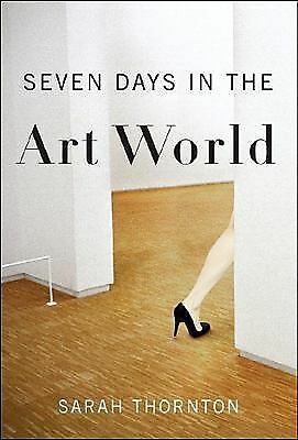 Seven Days in the Art World - Thornton, Sarah - Good Condition