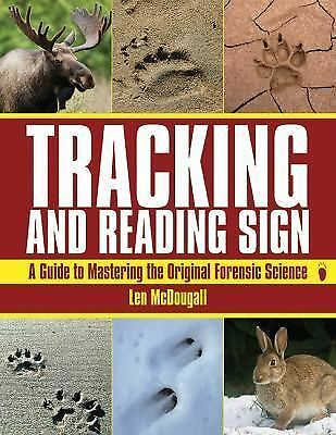Tracking and Reading Sign: A Guide to Mastering the Original Forensic Science, M