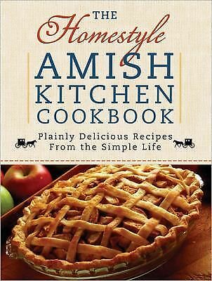 The Homestyle Amish Kitchen Cookbook: Plainly Delicious Recipes from the Simple