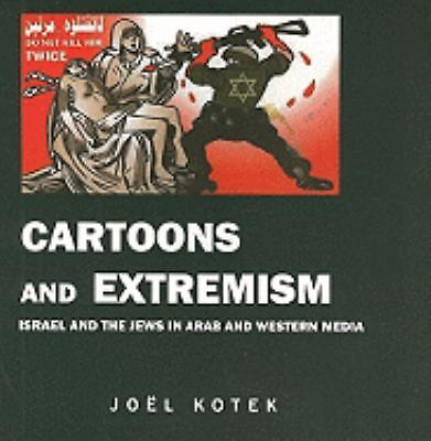 Cartoons and Extremism: Israel and the Jews in Arab and Western Media by Kotek,