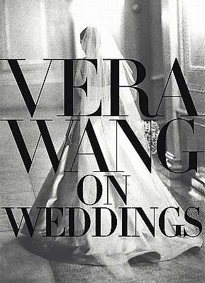 Vera Wang On Weddings by Wang, Vera