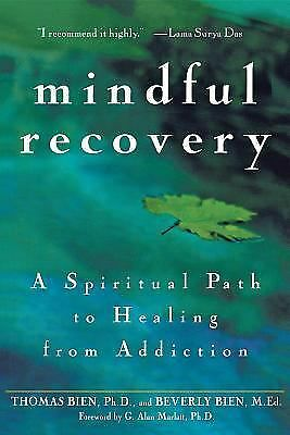 Mindful Recovery: A Spiritual Path to Healing from Addiction,Bien, Thomas,  Good