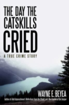 The Day the Catskills Cried: A True Crime Story, Beyea, Wayne, Good Book