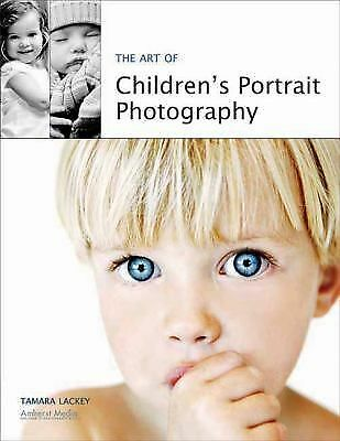 The Art of Children's Portrait Photography, Lackey, Tamara, Good Book