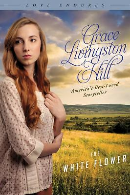 THE WHITE FLOWER (Love Endures), Hill, Grace Livingston, Good Book