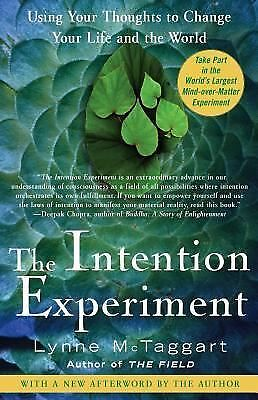 The Intention Experiment: Using Your Thoughts to Change Your Life and the World,