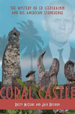 Coral Castle: The Story of Ed Leedskalnin and his American Stonehenge by McClur