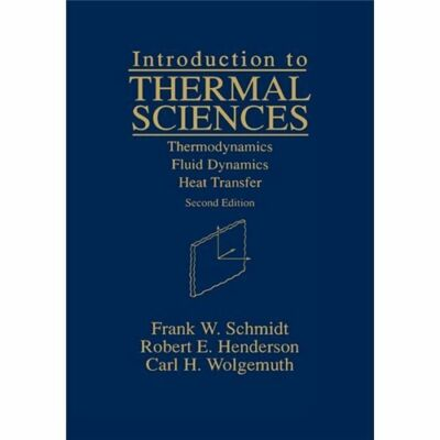 Introduction to Thermal Sciences: Thermodynamics, Fluid Dynamics, Heat Transfer,