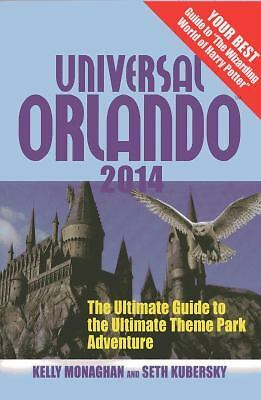 Universal Orlando 2014: The Ultimate Guide to the Ultimate Theme Park Adventure,