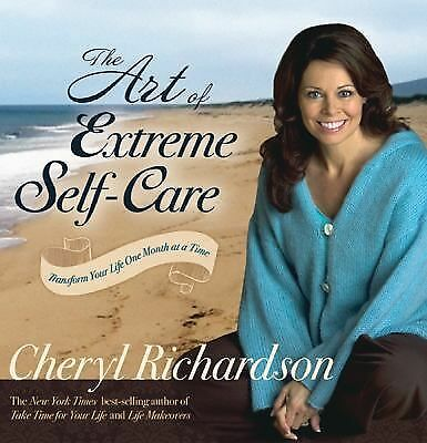 The Art of Extreme Self-Care: Transform Your Life One Month at a Time,Richardson