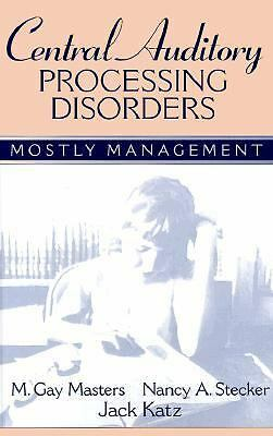 Central Auditory Processing Disorders: Mostly Management by Masters, M. Gay, St