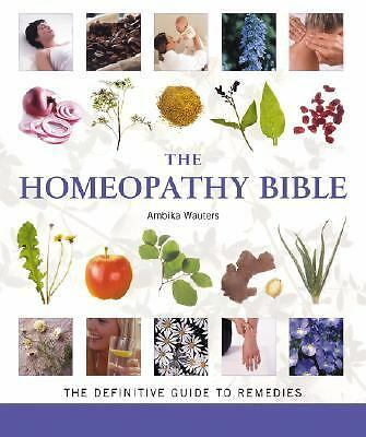 The Homeopathy Bible: The Definitive Guide to Remedies by Wauters, Ambika