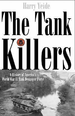 The Tank Killers: A History of America's World War II Tank Destroyer Force,Yeide