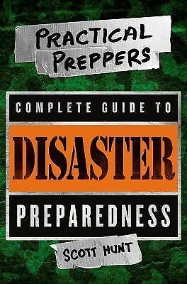 The Practical Preppers Complete Guide to Disaster Preparedness by Hunt, Scott